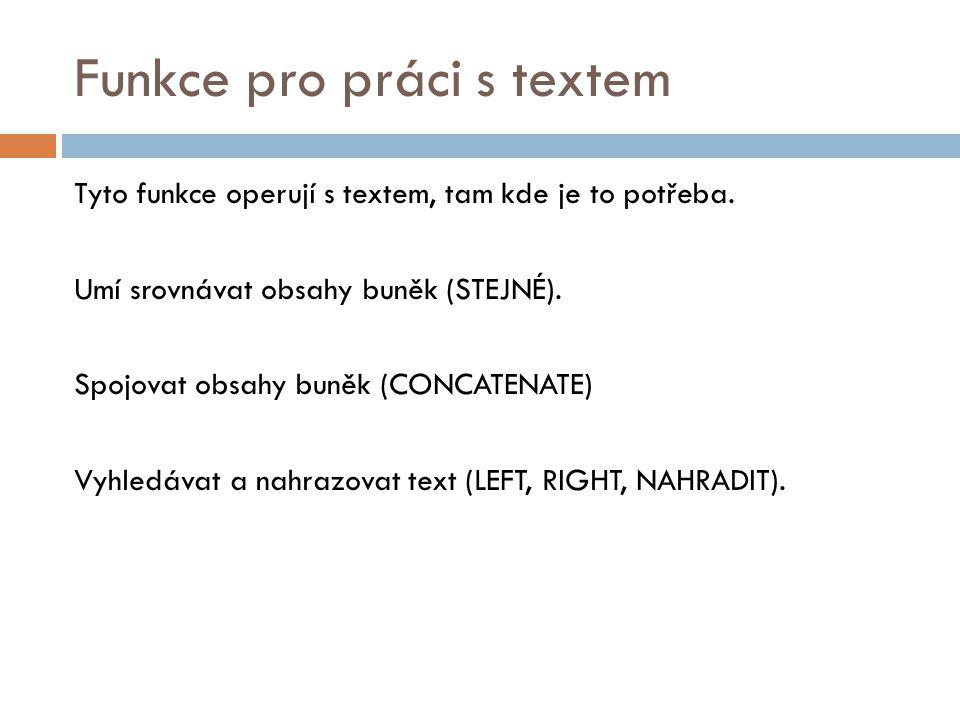 Funkce pro práci s textem Tyto funkce operují s textem, tam kde je to potřeba.