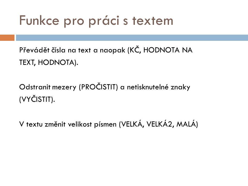 Funkce pro práci s textem Převádět čísla na text a naopak (KČ, HODNOTA NA TEXT, HODNOTA).