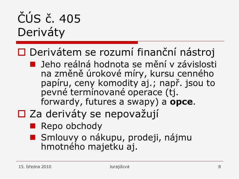 15. března 2010Jurajdová8 ČÚS č. 405 Deriváty  Derivátem se rozumí finanční nástroj Jeho reálná hodnota se mění v závislosti na změně úrokové míry, k