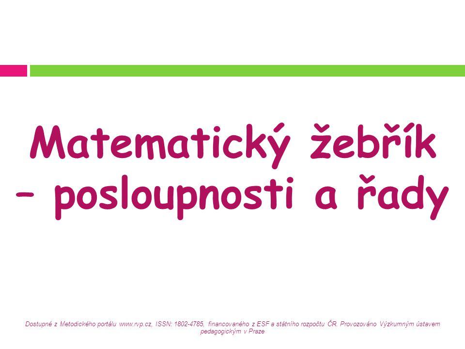 Matematický žebřík – posloupnosti a řady Dostupné z Metodického portálu www.rvp.cz, ISSN: 1802-4785, financovaného z ESF a státního rozpočtu ČR.