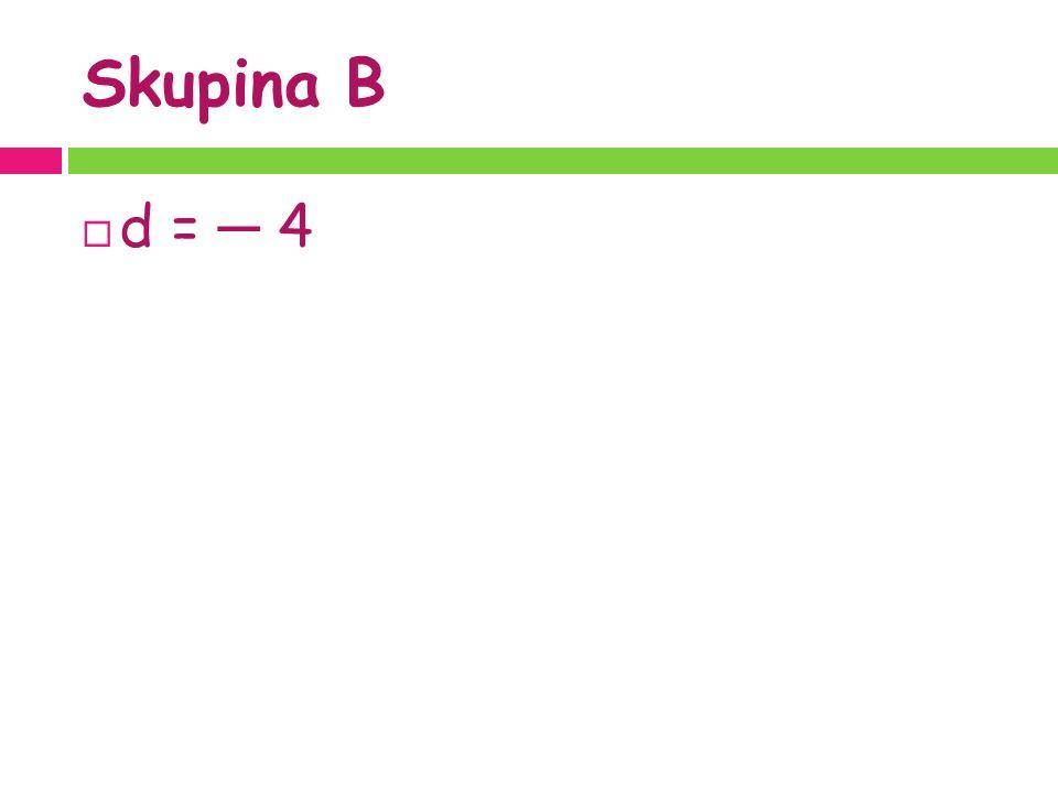 Skupina B  d = ─ 4