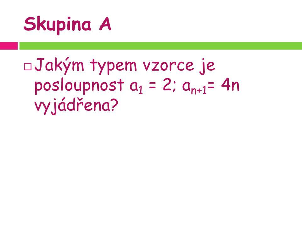 Skupina A  Jakým typem vzorce je posloupnost a 1 = 2; a n+1 = 4n vyjádřena?