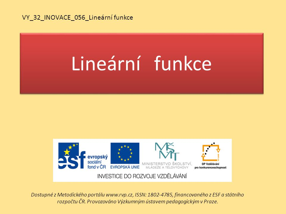 Lineární funkce VY_32_INOVACE_056_Lineární funkce Dostupné z Metodického portálu www.rvp.cz, ISSN: 1802-4785, financovaného z ESF a státního rozpočtu