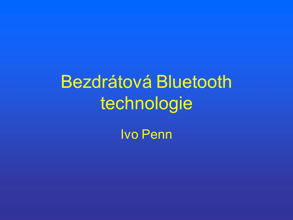 Bezdrátová Bluetooth technologie Ivo Penn