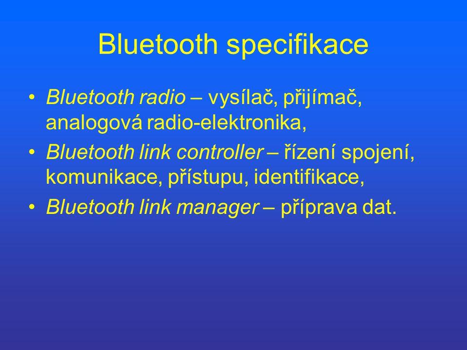 Bluetooth specifikace Bluetooth radio – vysílač, přijímač, analogová radio-elektronika, Bluetooth link controller – řízení spojení, komunikace, přístu