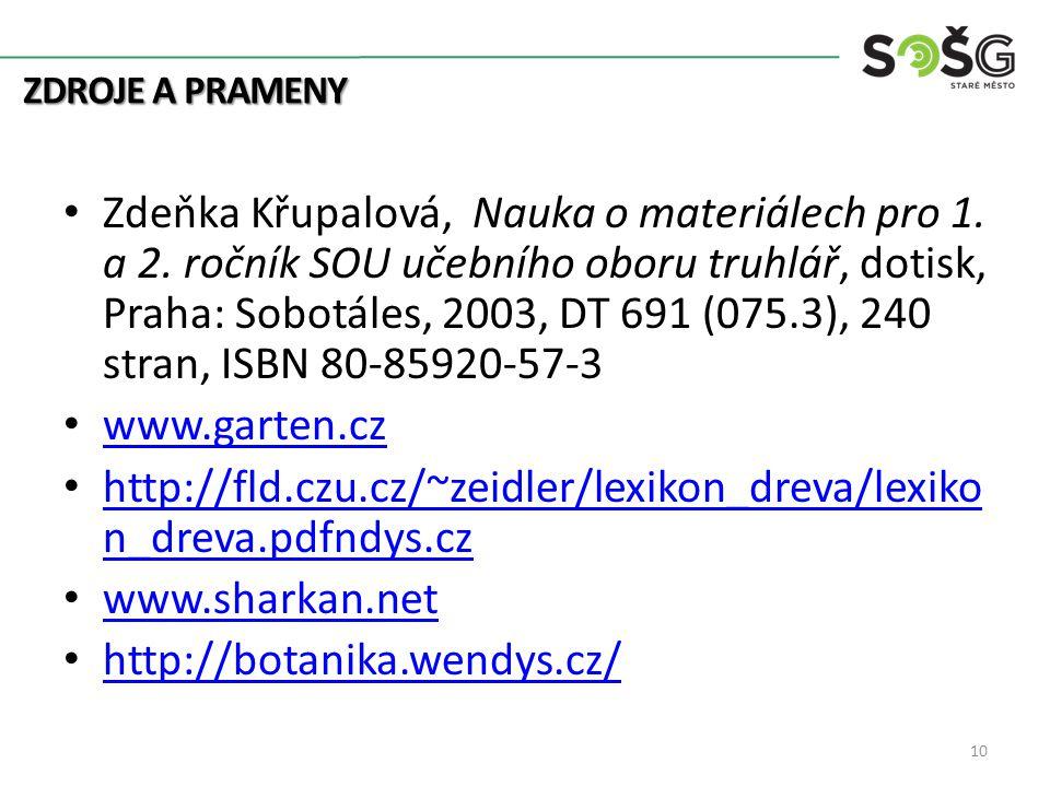ZDROJE A PRAMENY Zdeňka Křupalová, Nauka o materiálech pro 1. a 2. ročník SOU učebního oboru truhlář, dotisk, Praha: Sobotáles, 2003, DT 691 (075.3),