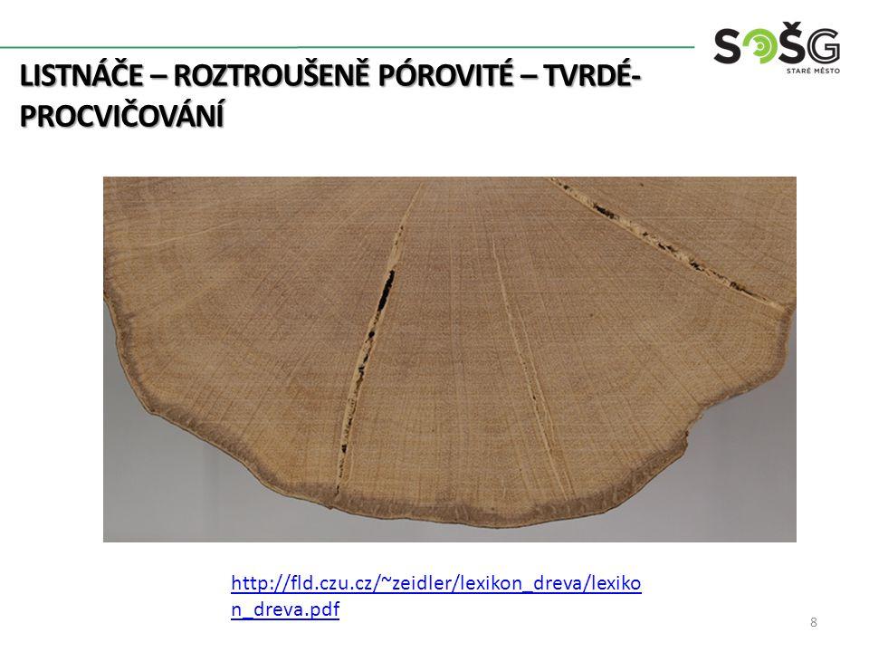 LISTNÁČE – ROZTROUŠENĚ PÓROVITÉ – TVRDÉ- PROCVIČOVÁNÍ 8 http://fld.czu.cz/~zeidler/lexikon_dreva/lexiko n_dreva.pdf