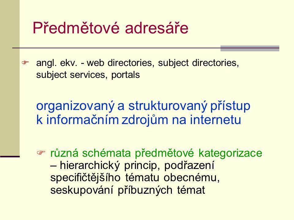 Předmětové adresáře  angl. ekv. - web directories, subject directories, subject services, portals organizovaný a strukturovaný přístup k informačním