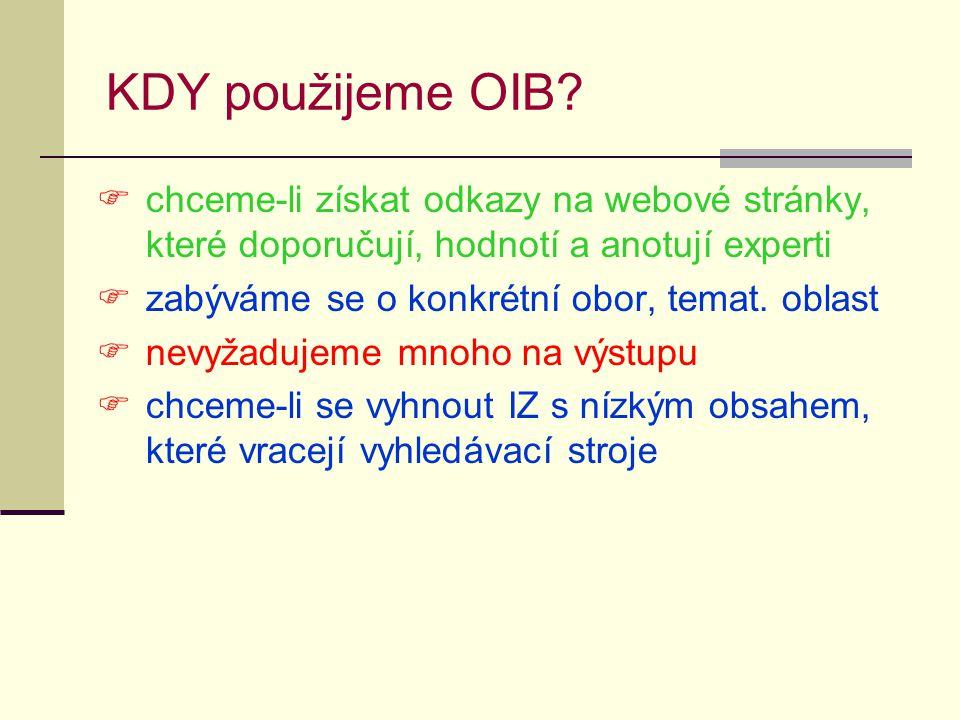 KDY použijeme OIB?  chceme-li získat odkazy na webové stránky, které doporučují, hodnotí a anotují experti  zabýváme se o konkrétní obor, temat. obl
