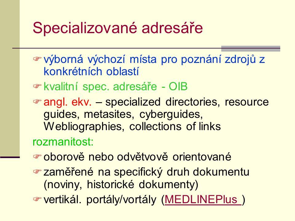 Specializované adresáře  výborná výchozí místa pro poznání zdrojů z konkrétních oblastí  kvalitní spec. adresáře - OIB  angl. ekv. – specialized di