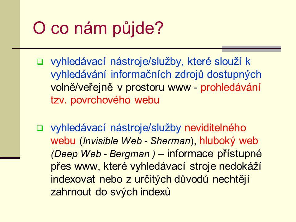 O co nám půjde?  vyhledávací nástroje/služby, které slouží k vyhledávání informačních zdrojů dostupných volně/veřejně v prostoru www - prohledávání t