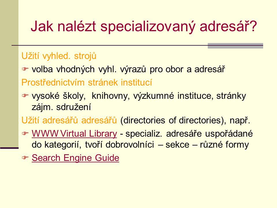 Jak nalézt specializovaný adresář? Užití vyhled. strojů  volba vhodných vyhl. výrazů pro obor a adresář Prostřednictvím stránek institucí  vysoké šk