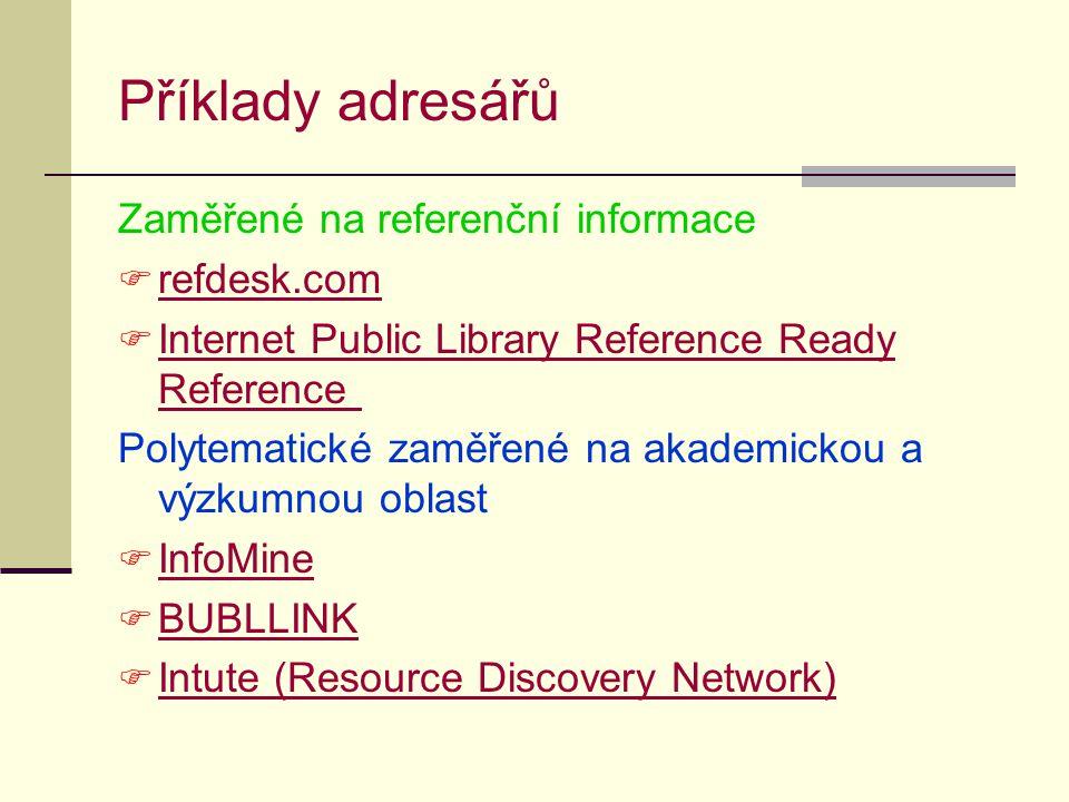 Příklady adresářů Zaměřené na referenční informace  refdesk.com refdesk.com  Internet Public Library Reference Ready Reference Internet Public Libra