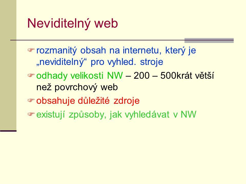 """Neviditelný web  rozmanitý obsah na internetu, který je """"neviditelný"""" pro vyhled. stroje  odhady velikosti NW – 200 – 500krát větší než povrchový we"""