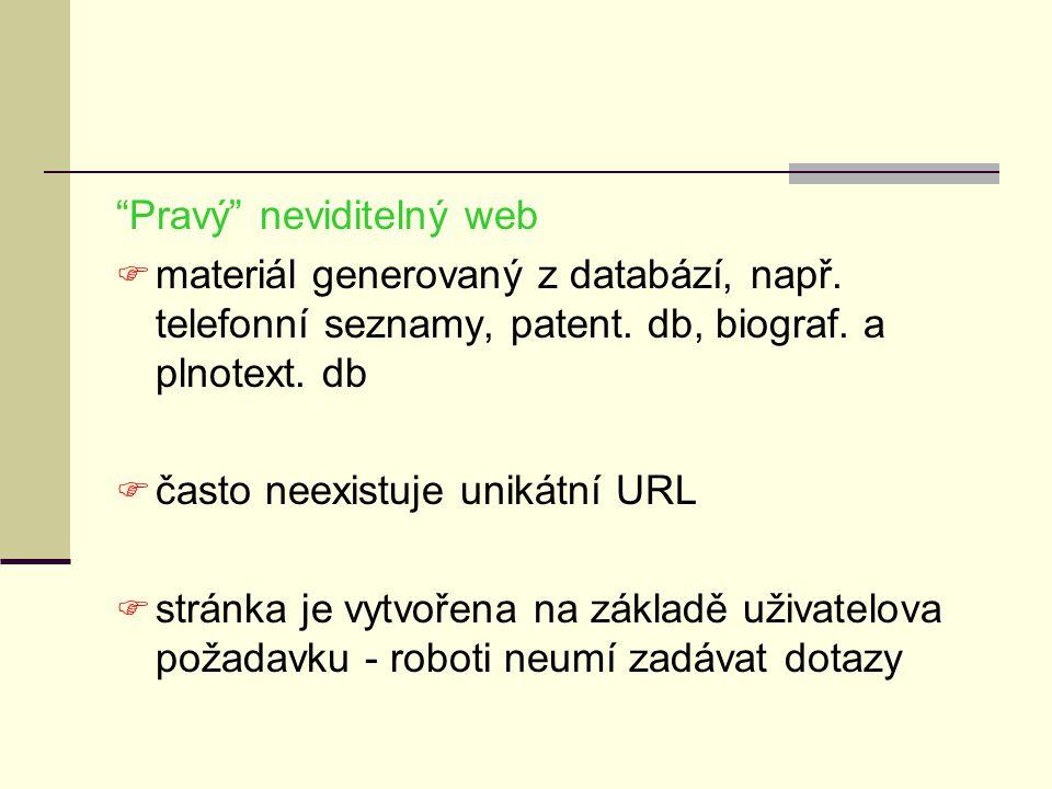 """""""Pravý"""" neviditelný web  materiál generovaný z databází, např. telefonní seznamy, patent. db, biograf. a plnotext. db  často neexistuje unikátní URL"""