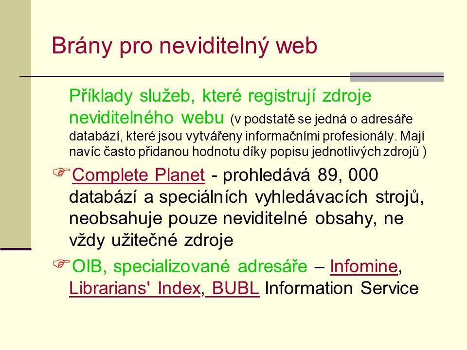 Brány pro neviditelný web Příklady služeb, které registrují zdroje neviditelného webu (v podstatě se jedná o adresáře databází, které jsou vytvářeny i