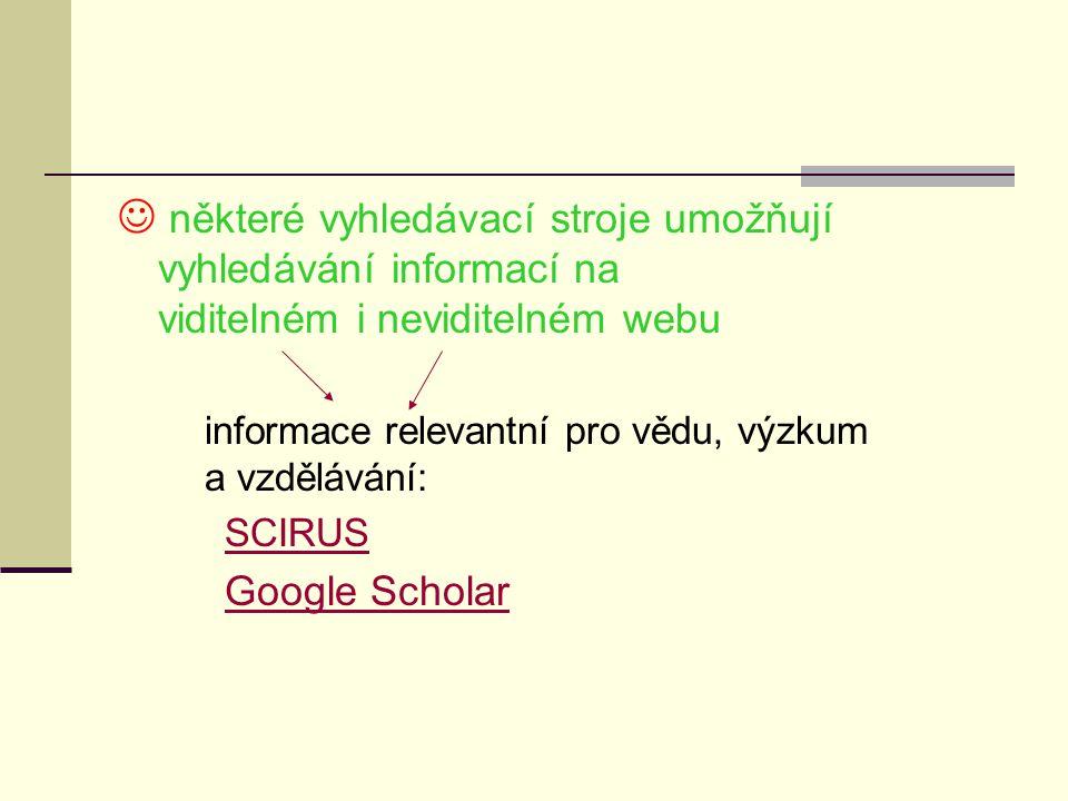 některé vyhledávací stroje umožňují vyhledávání informací na viditelném i neviditelném webu informace relevantní pro vědu, výzkum a vzdělávání: SCIRUS