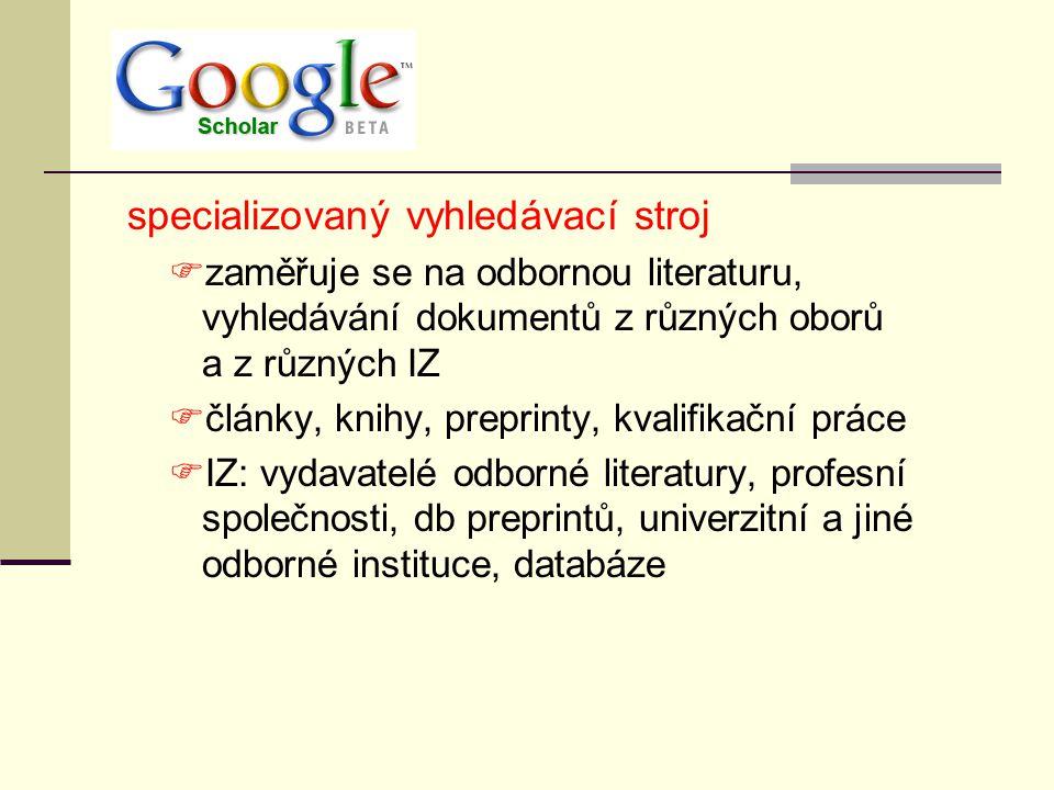 specializovaný vyhledávací stroj  zaměřuje se na odbornou literaturu, vyhledávání dokumentů z různých oborů a z různých IZ  články, knihy, preprinty