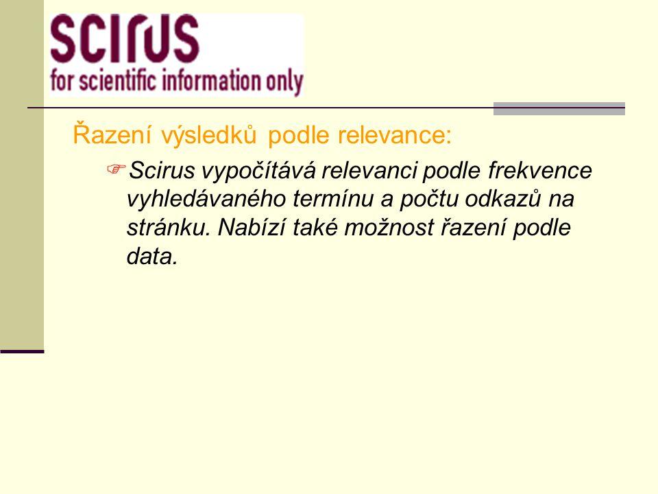Řazení výsledků podle relevance:  Scirus vypočítává relevanci podle frekvence vyhledávaného termínu a počtu odkazů na stránku. Nabízí také možnost řa