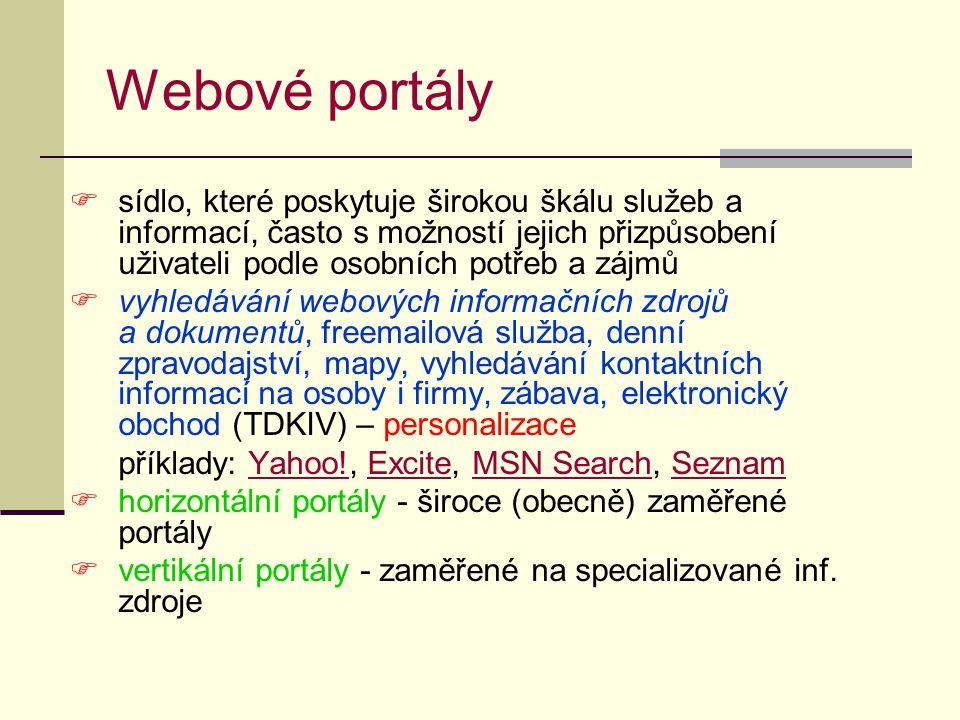 Webové portály  sídlo, které poskytuje širokou škálu služeb a informací, často s možností jejich přizpůsobení uživateli podle osobních potřeb a zájmů