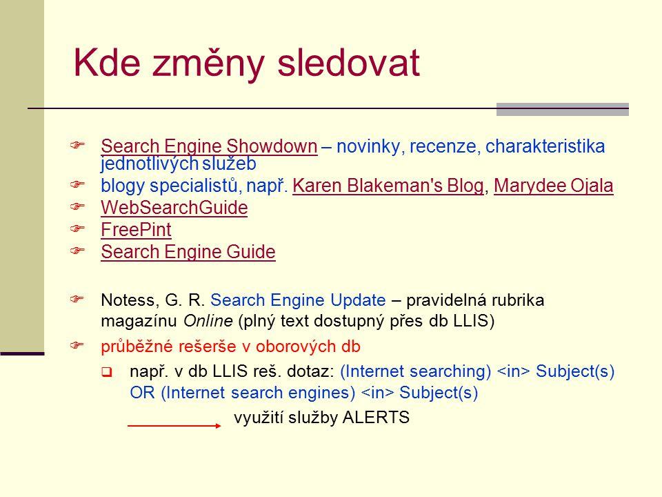 Kde změny sledovat  Search Engine Showdown – novinky, recenze, charakteristika jednotlivých služeb Search Engine Showdown  blogy specialistů, např.