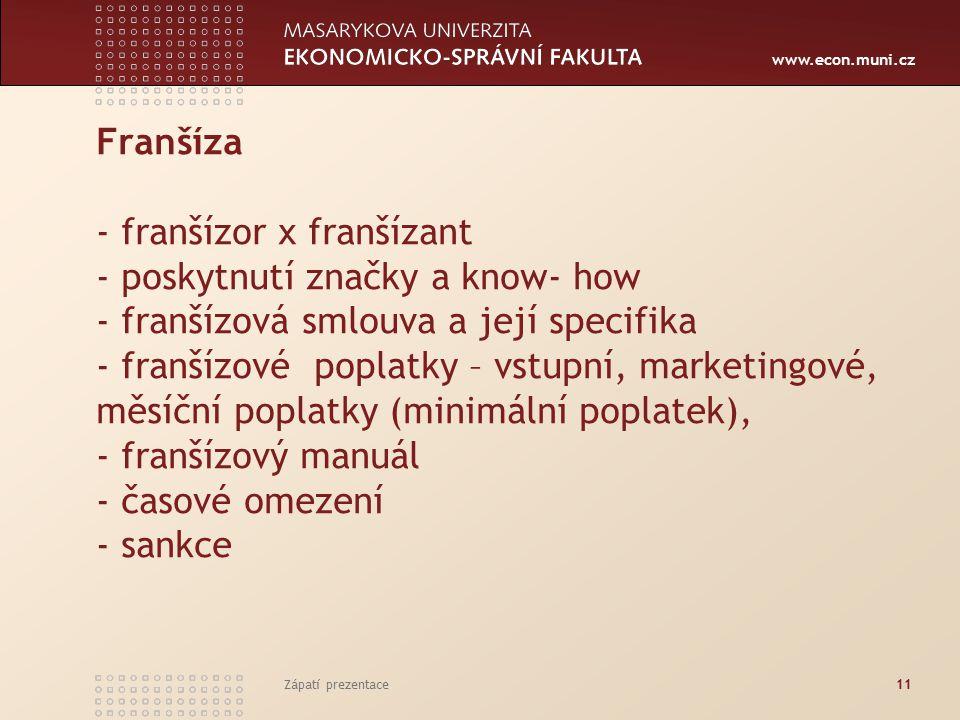 www.econ.muni.cz Franšíza - franšízor x franšízant - poskytnutí značky a know- how - franšízová smlouva a její specifika - franšízové poplatky – vstupní, marketingové, měsíční poplatky (minimální poplatek), - franšízový manuál - časové omezení - sankce Zápatí prezentace11