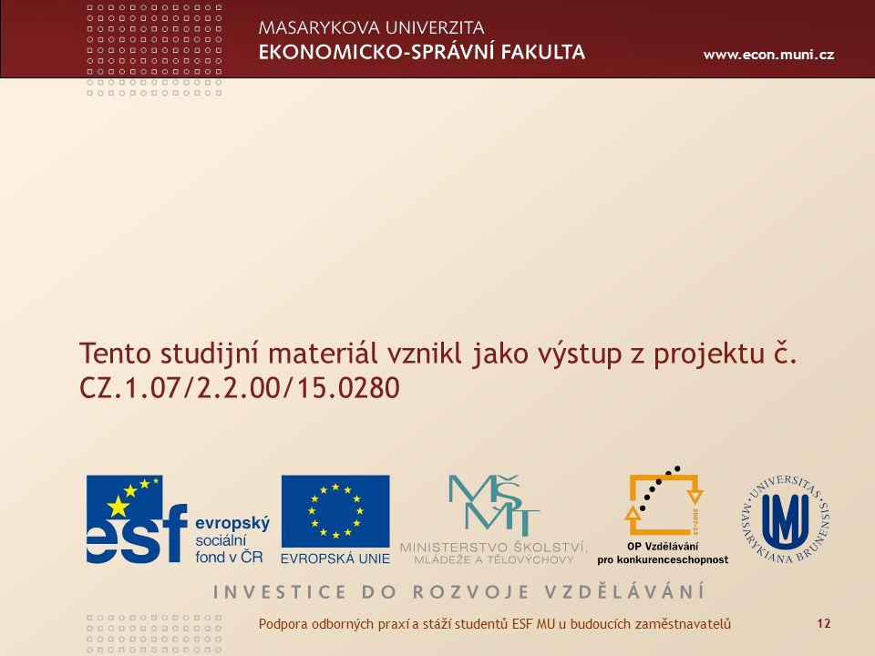 www.econ.muni.cz 12 Podpora odborných praxí a stáží studentů ESF MU u budoucích zaměstnavatelů Tento studijní materiál vznikl jako výstup z projektu č