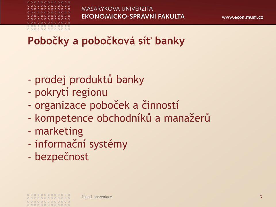www.econ.muni.cz Pobočky a pobočková síť banky - prodej produktů banky - pokrytí regionu - organizace poboček a činností - kompetence obchodníků a manažerů - marketing - informační systémy - bezpečnost Zápatí prezentace3