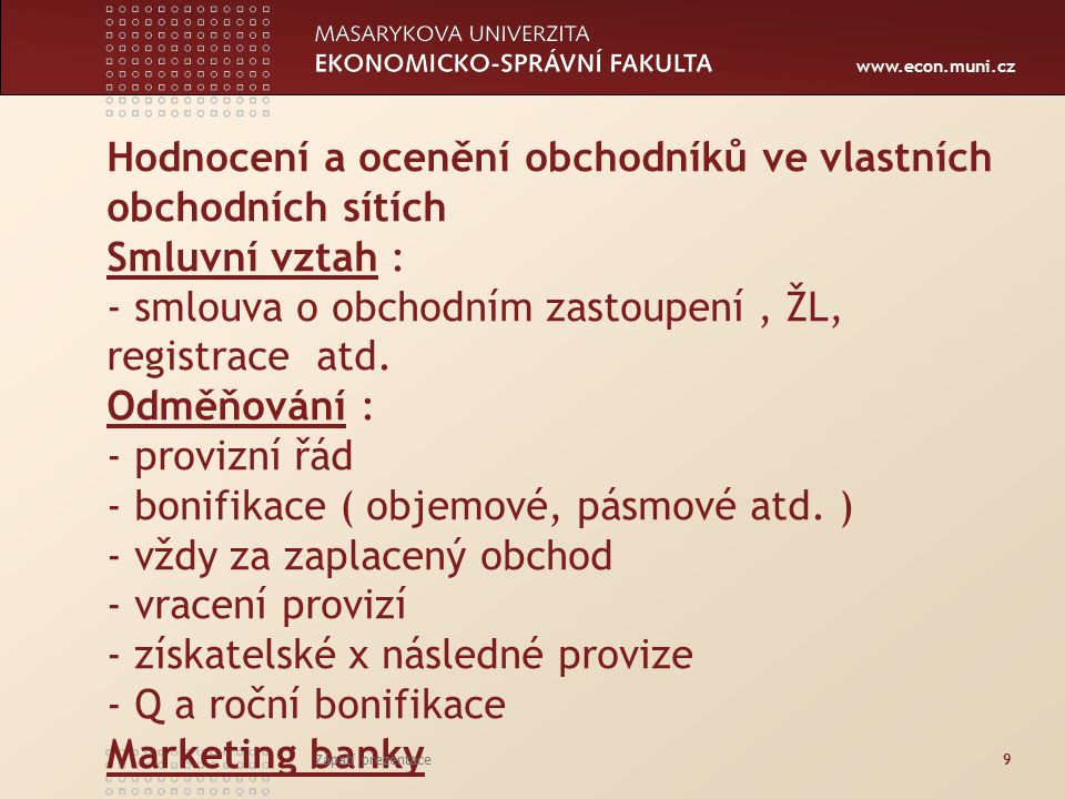 www.econ.muni.cz Hodnocení a ocenění obchodníků ve vlastních obchodních sítích Smluvní vztah : - smlouva o obchodním zastoupení, ŽL, registrace atd.