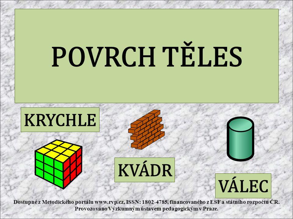 POVRCH TĚLES KRYCHLE KVÁDR VÁLEC Dostupné z Metodického portálu www.rvp.cz, ISSN: 1802-4785, financovaného z ESF a státního rozpočtu ČR. Provozováno V