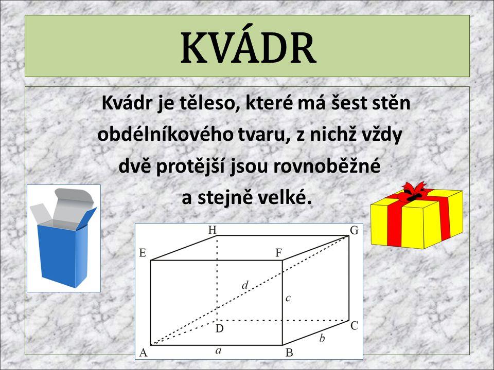 KVÁDR Kvádr má tři rozměry. a - délka b - šířka c - výška a b c