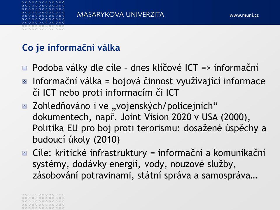 """Co je informační válka Podoba války dle cíle – dnes klíčové ICT => informační Informační válka = bojová činnost využívající informace či ICT nebo proti informacím či ICT Zohledňováno i ve """"vojenských/policejních dokumentech, např."""