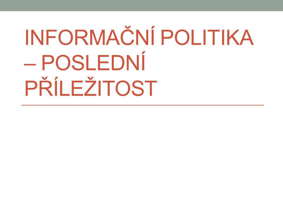 INFORMAČNÍ POLITIKA – POSLEDNÍ PŘÍLEŽITOST