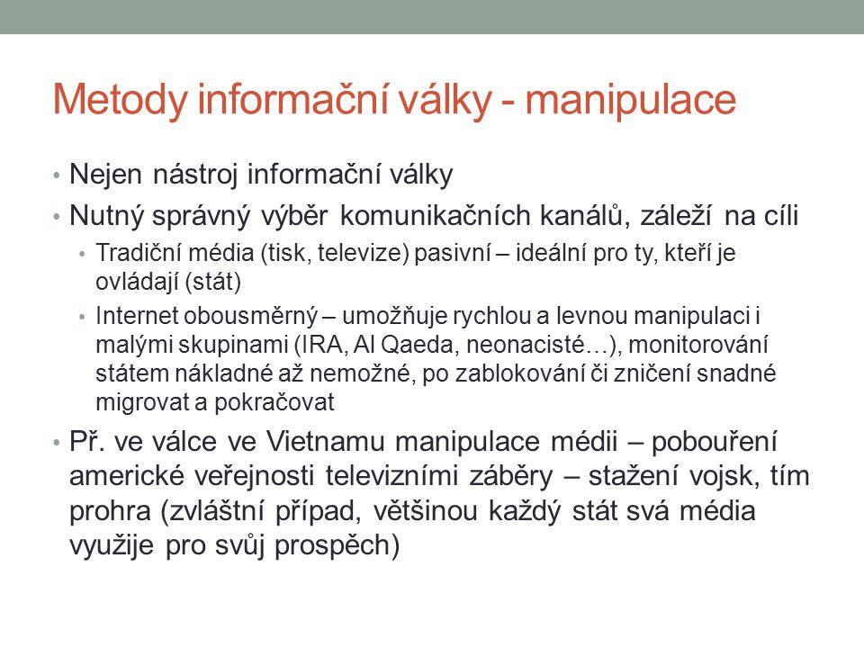 Metody informační války - manipulace Nejen nástroj informační války Nutný správný výběr komunikačních kanálů, záleží na cíli Tradiční média (tisk, tel