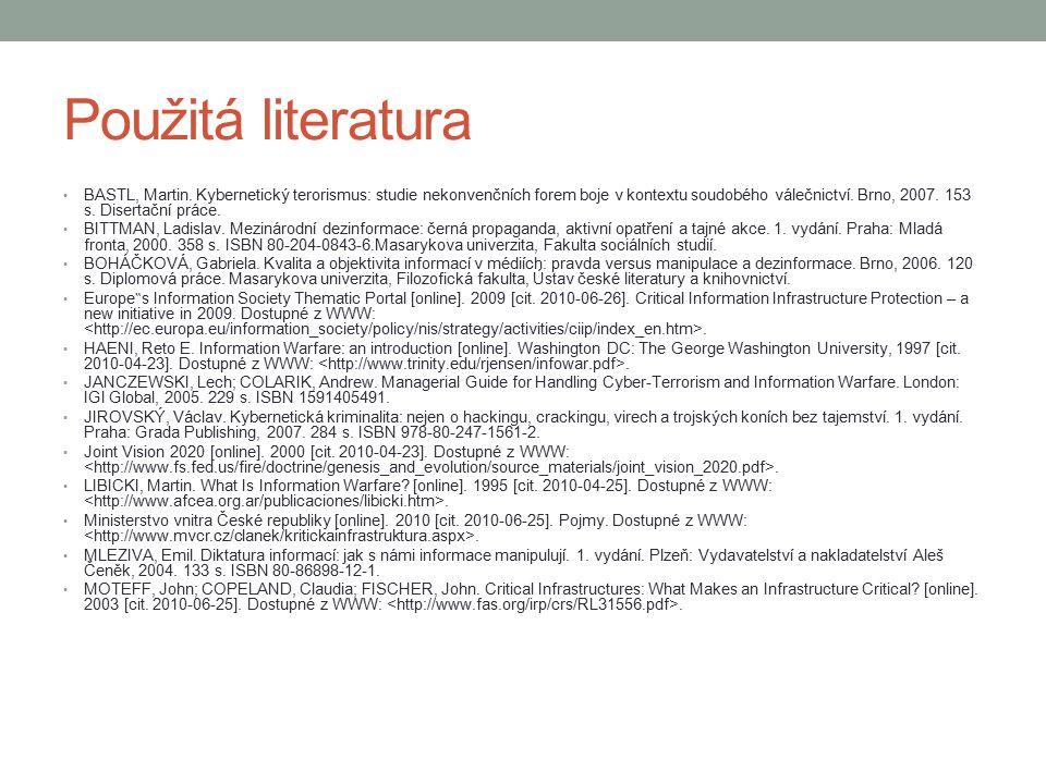 Použitá literatura BASTL, Martin. Kybernetický terorismus: studie nekonvenčních forem boje v kontextu soudobého válečnictví. Brno, 2007. 153 s. Disert