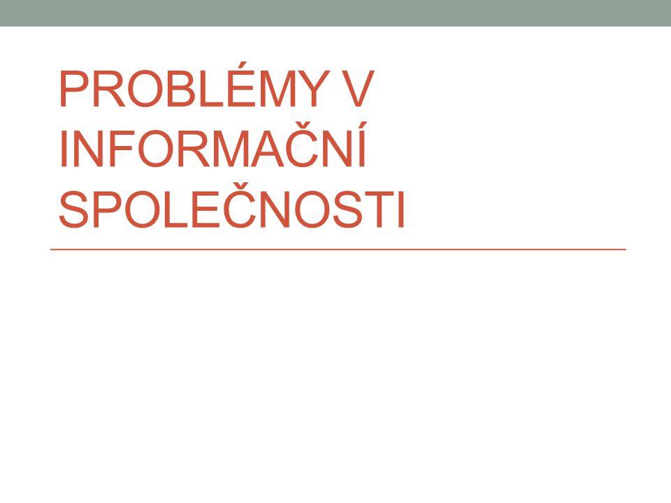 Negativní stránka informační společnosti Předchozí přednášky pozitiva – teď druhá stránka Ohroženi všichni Občané – viz předmět Informační bezpečnost Organizace – ICT stále podstatnější, růst konkurence i v neziskovém sektoru – nutné chránit informace => informační politika instituce Stát – hrozba informační války