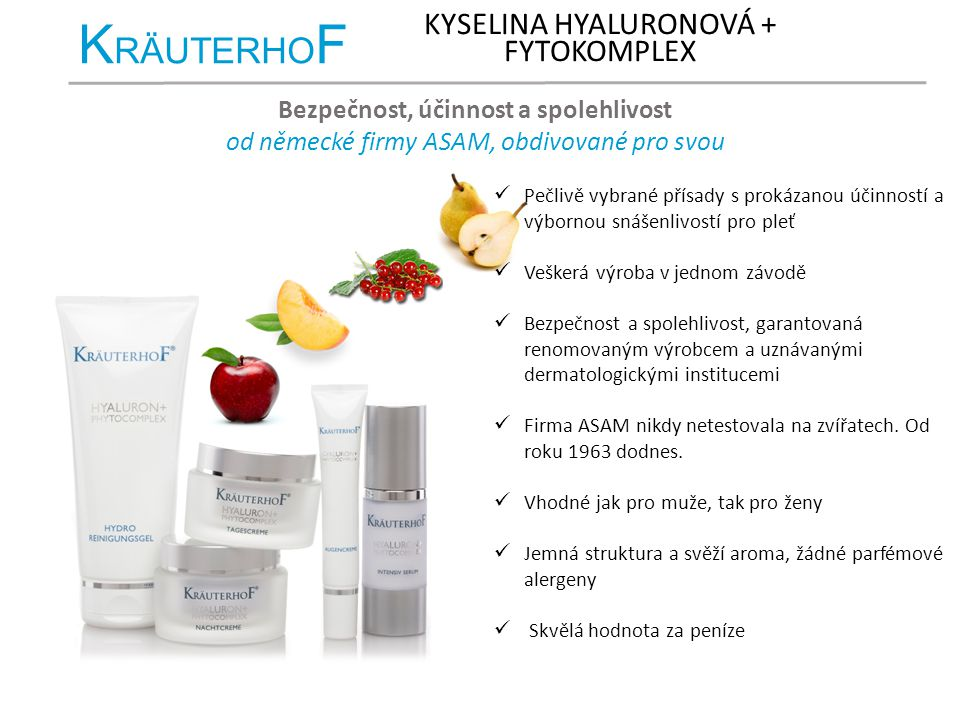K RÄUTERHO F KYSELINA HYALURONOVÁ + FYTOKOMPLEX Bezpečnost, účinnost a spolehlivost od německé firmy ASAM, obdivované pro svou kvalitu Pečlivě vybrané