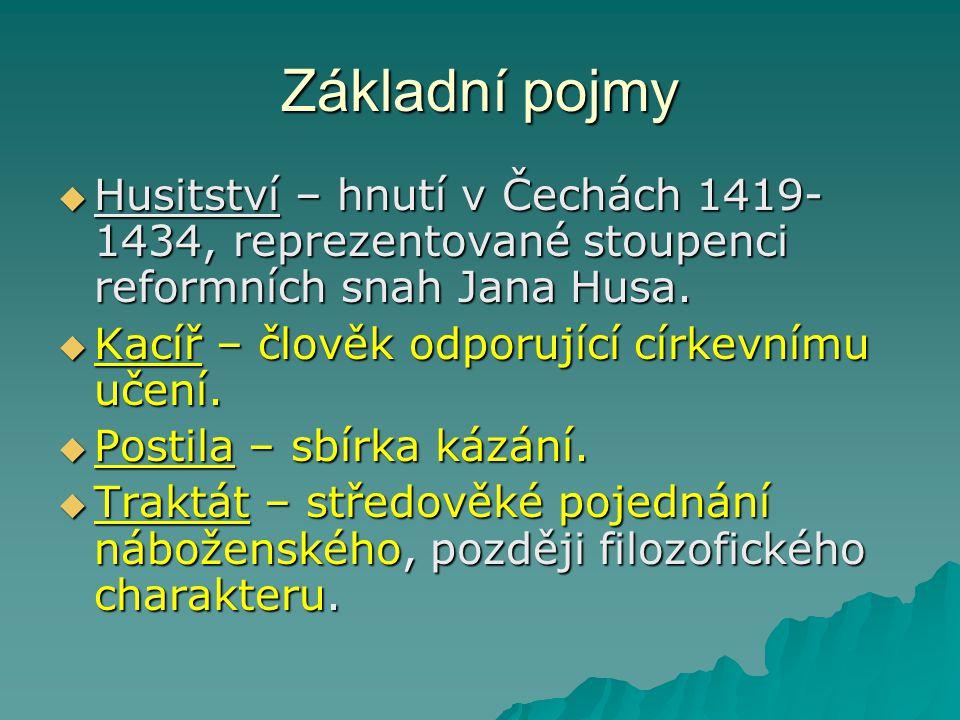 Základní pojmy  Husitství – hnutí v Čechách 1419- 1434, reprezentované stoupenci reformních snah Jana Husa.
