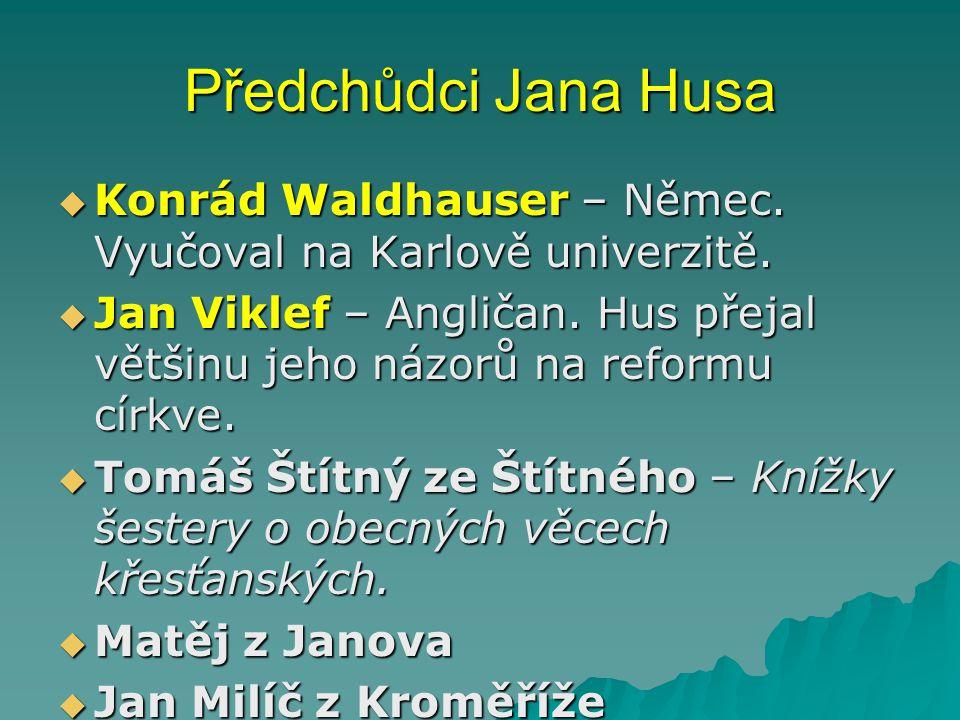 Předchůdci Jana Husa  Konrád Waldhauser – Němec.Vyučoval na Karlově univerzitě.