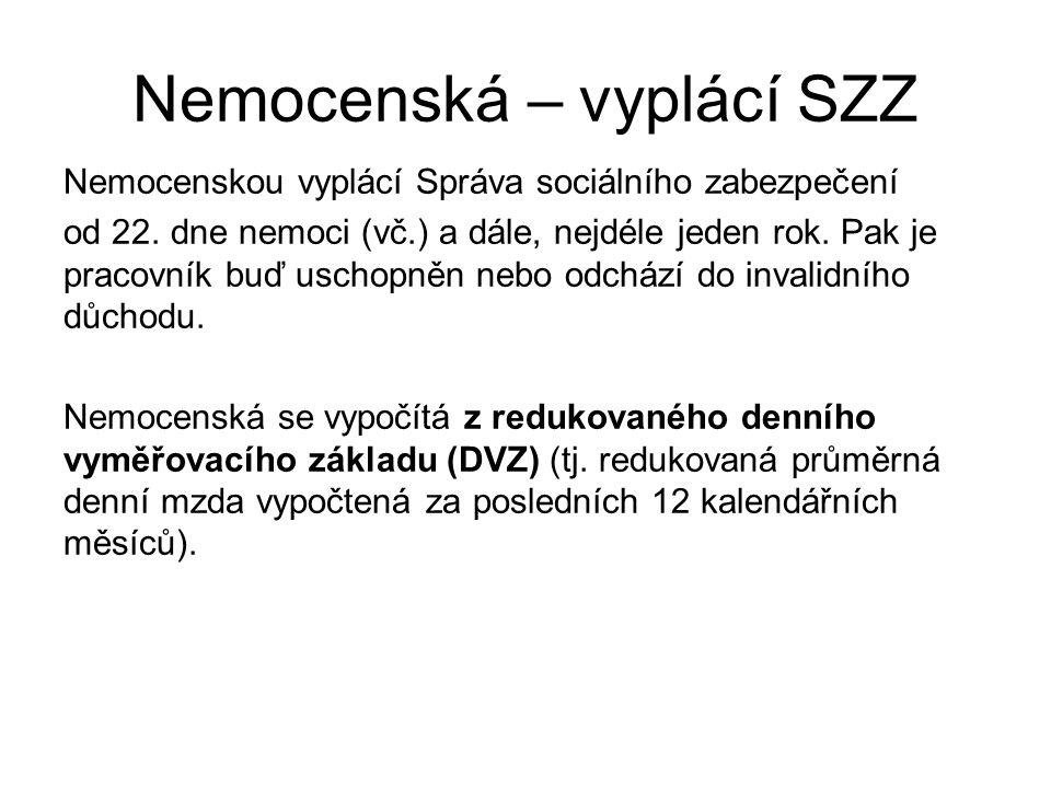 Nemocenská – vyplácí SZZ První redukční hranice činí 825 Kč, Druhá redukční hranice 1 237 Kč Třetí redukční hranice 2 474 Kč.