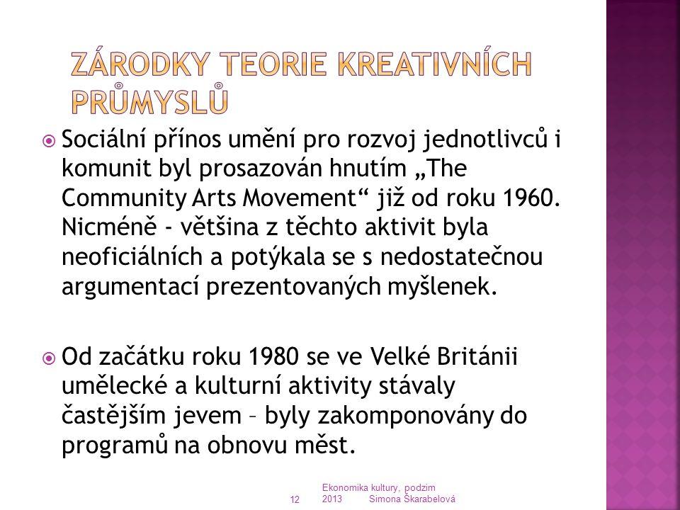 """Ekonomika kultury, podzim 2013 Simona Škarabelová 12  Sociální přínos umění pro rozvoj jednotlivců i komunit byl prosazován hnutím """"The Community Art"""