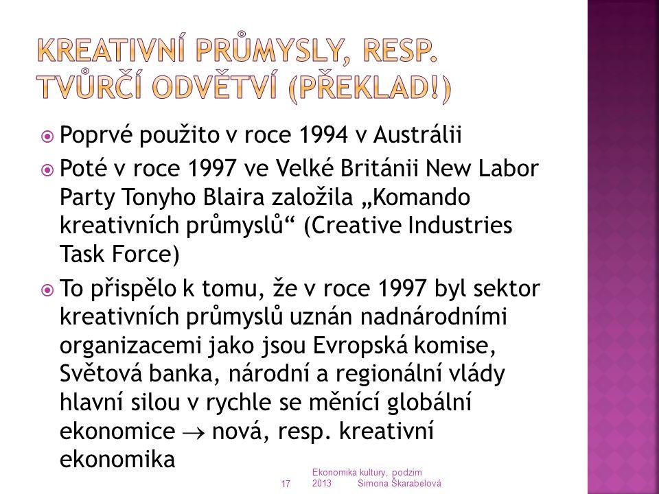 """ Poprvé použito v roce 1994 v Austrálii  Poté v roce 1997 ve Velké Británii New Labor Party Tonyho Blaira založila """"Komando kreativních průmyslů"""" (C"""
