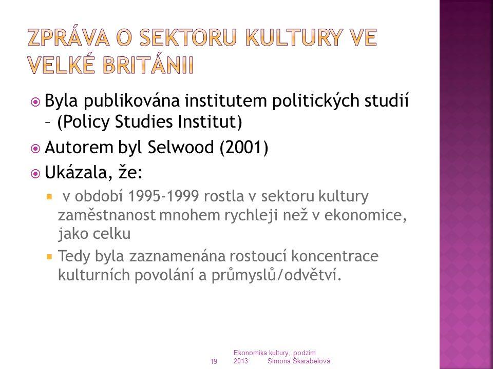 Ekonomika kultury, podzim 2013 Simona Škarabelová 19  Byla publikována institutem politických studií – (Policy Studies Institut)  Autorem byl Selwoo