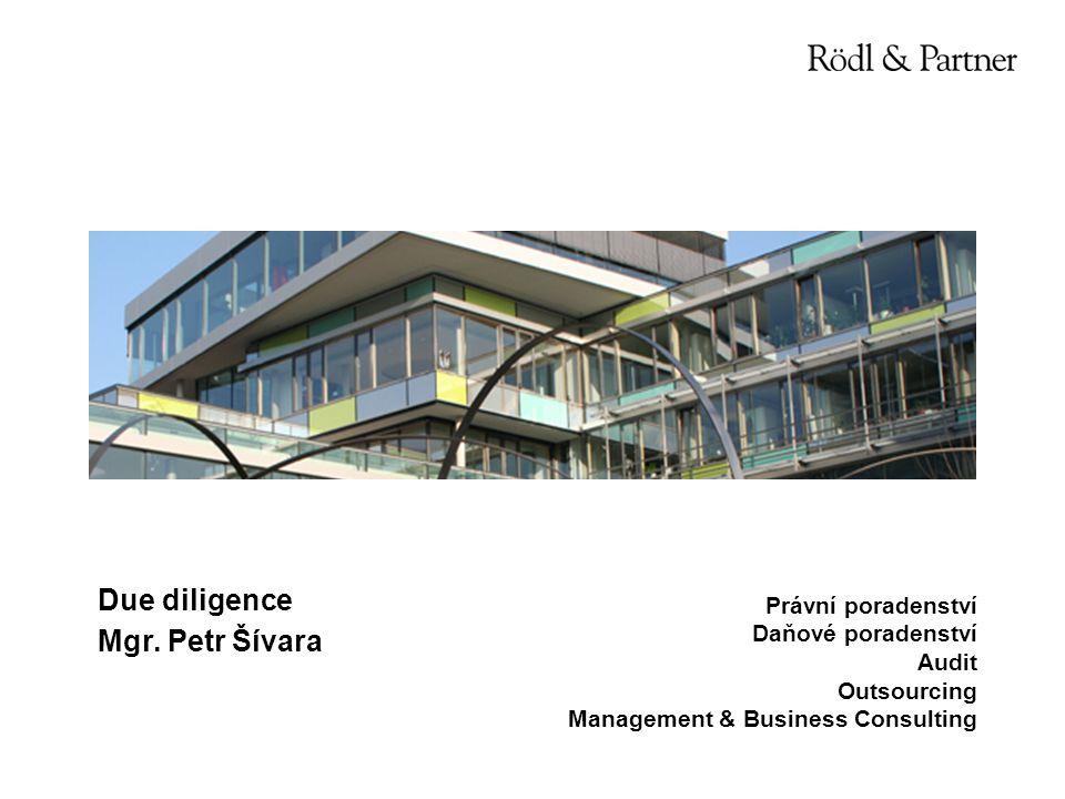 Due diligence Mgr. Petr Šívara Právní poradenství Daňové poradenství Audit Outsourcing Management & Business Consulting