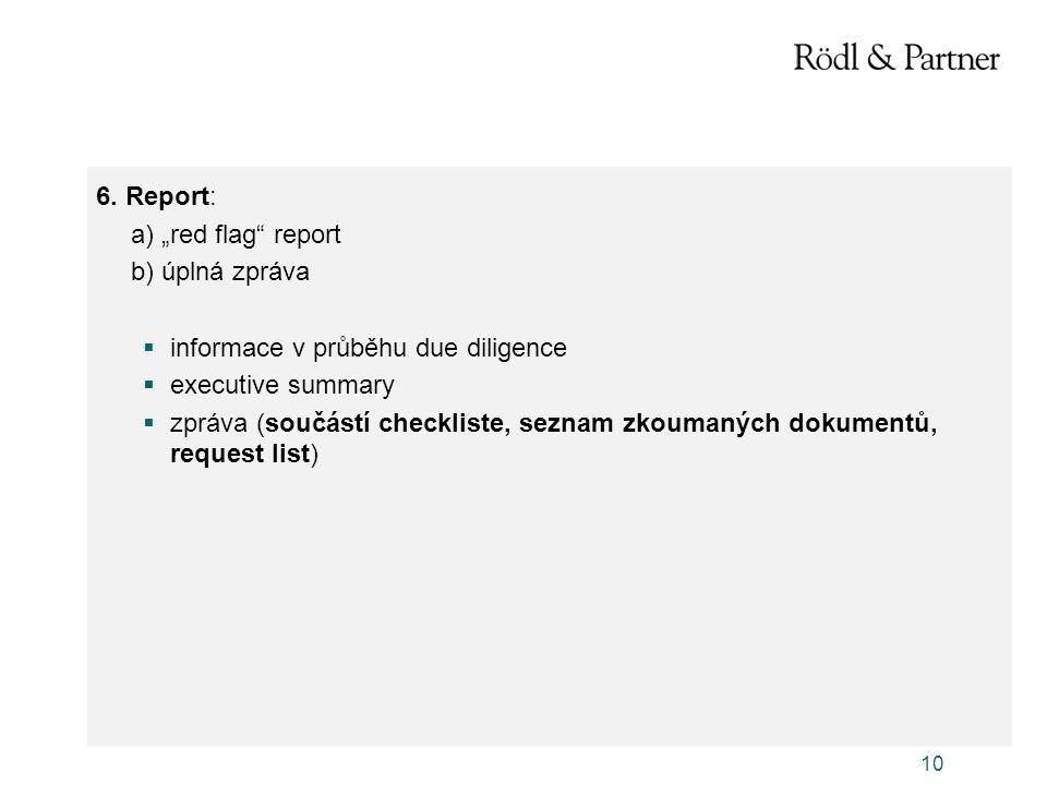 """10 6. Report: a) """"red flag"""" report b) úplná zpráva  informace v průběhu due diligence  executive summary  zpráva (součástí checkliste, seznam zkoum"""