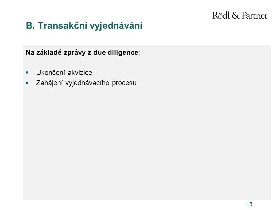 13 B. Transakční vyjednávání Na základě zprávy z due diligence:  Ukončení akvizice  Zahájení vyjednávacího procesu