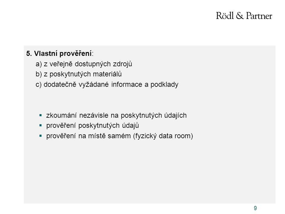 9 5. Vlastní prověření: a) z veřejně dostupných zdrojů b) z poskytnutých materiálů c) dodatečně vyžádané informace a podklady  zkoumání nezávisle na