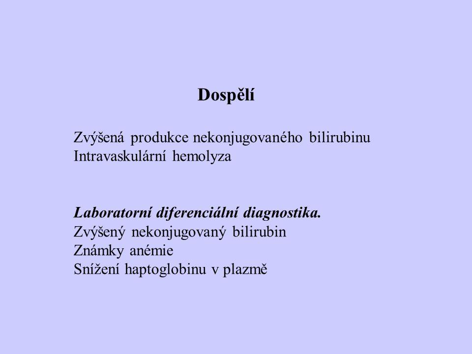 Dospělí Zvýšená produkce nekonjugovaného bilirubinu Intravaskulární hemolyza Laboratorní diferenciální diagnostika.