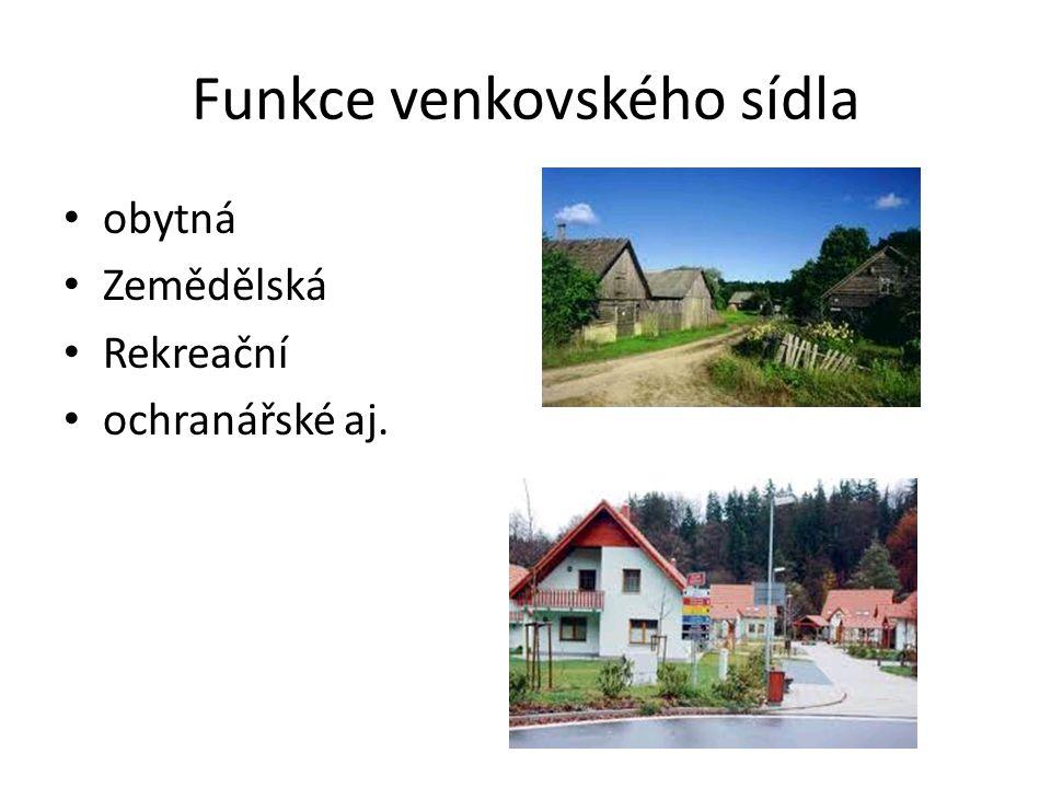 Funkce venkovského sídla obytná Zemědělská Rekreační ochranářské aj.