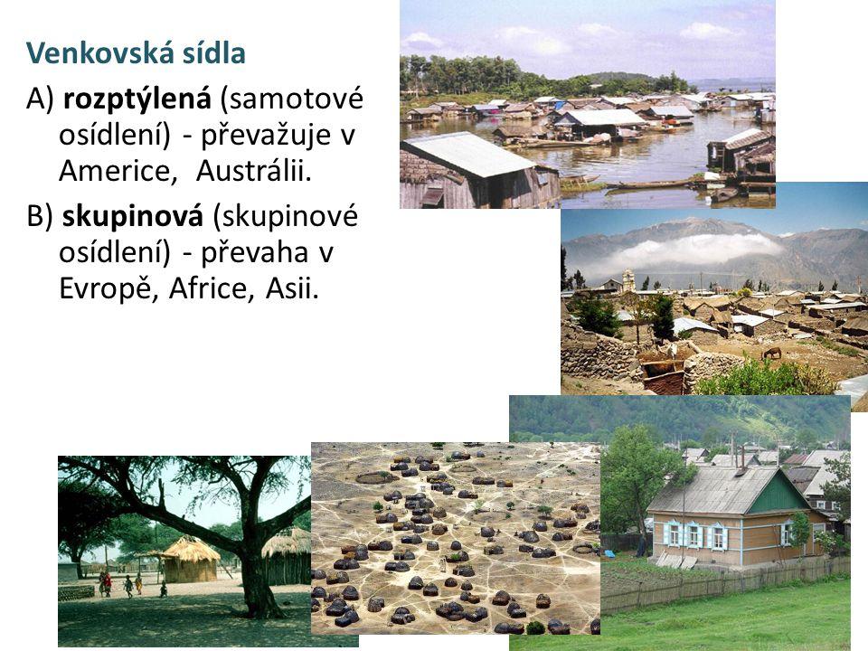Venkovská sídla A) rozptýlená (samotové osídlení) - převažuje v Americe, Austrálii. B) skupinová (skupinové osídlení) - převaha v Evropě, Africe, Asii